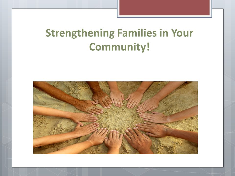 Strengthening Families in Your Community!