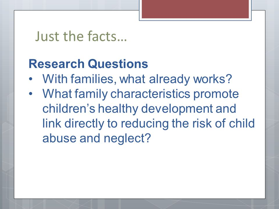 Just the facts… Research Questions With families, what already works