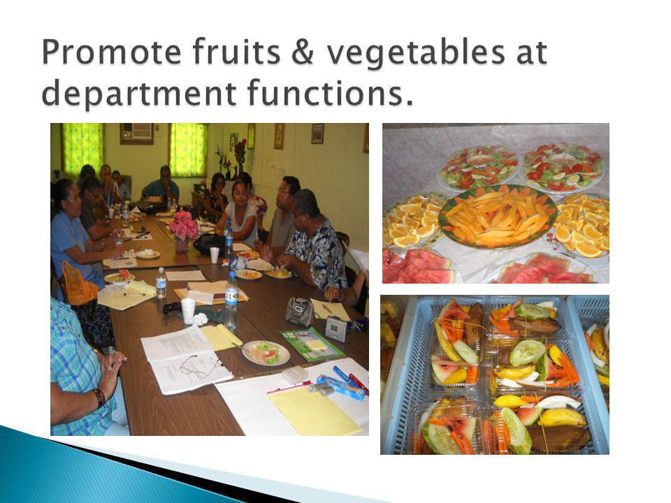 Promote fruits & vegetables at department functions.