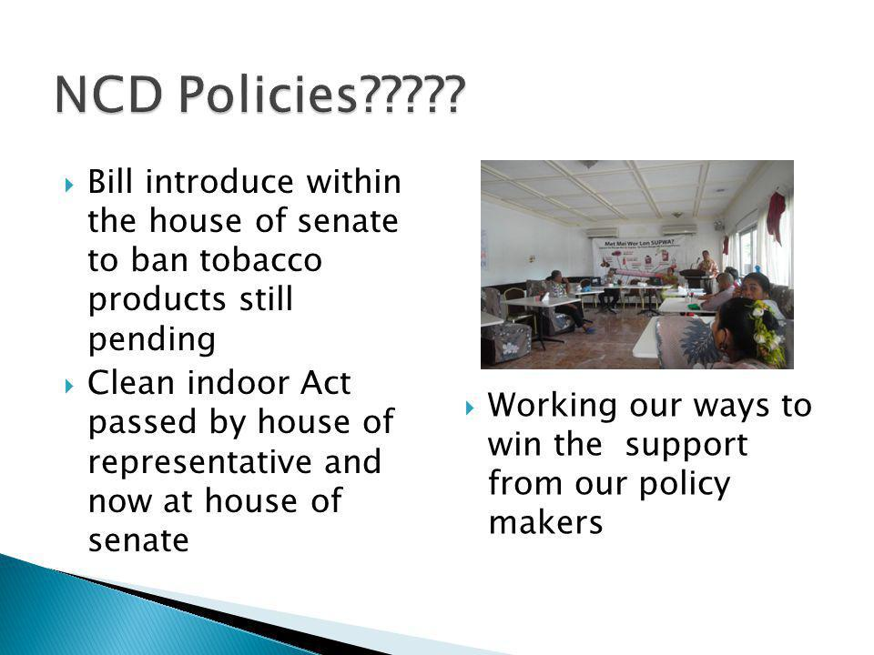 NCD Policies Bill introduce within the house of senate to ban tobacco products still pending.
