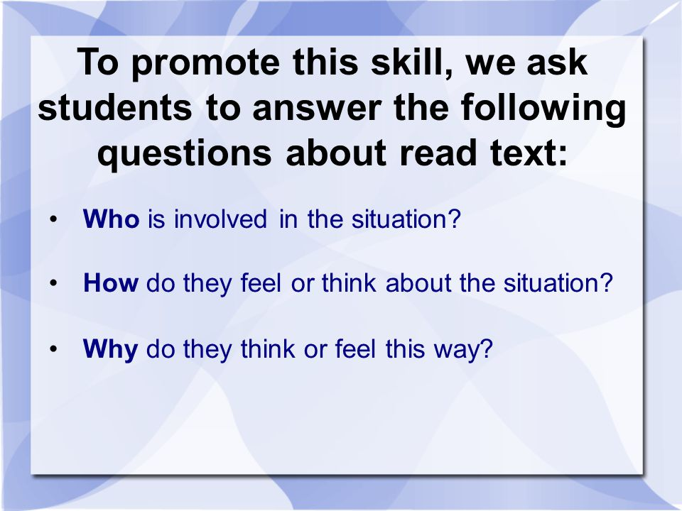 To promote this skill, we ask students to answer the following questions about read text: