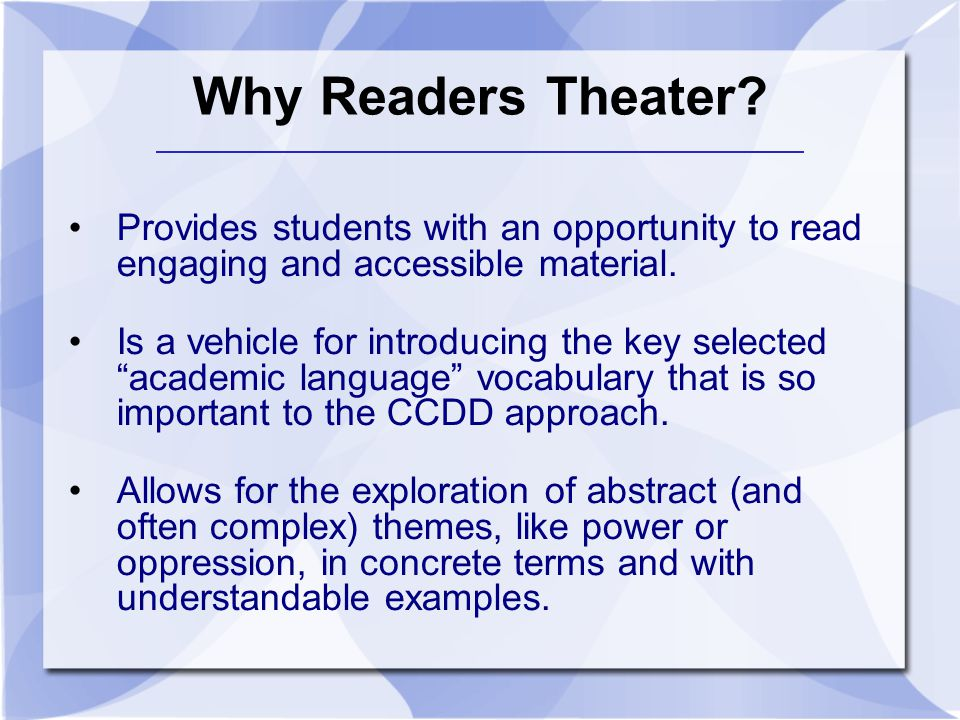 Why Readers Theater Provides students with an opportunity to read engaging and accessible material.