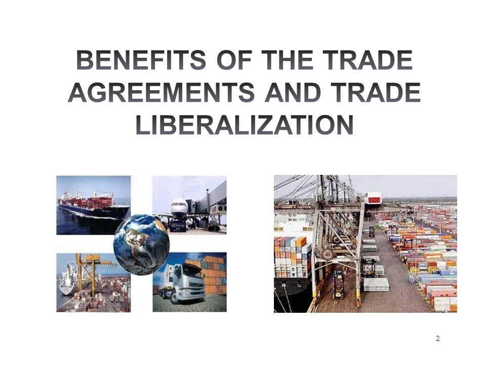 BENEFITS OF THE TRADE AGREEMENTS AND TRADE LIBERALIZATION