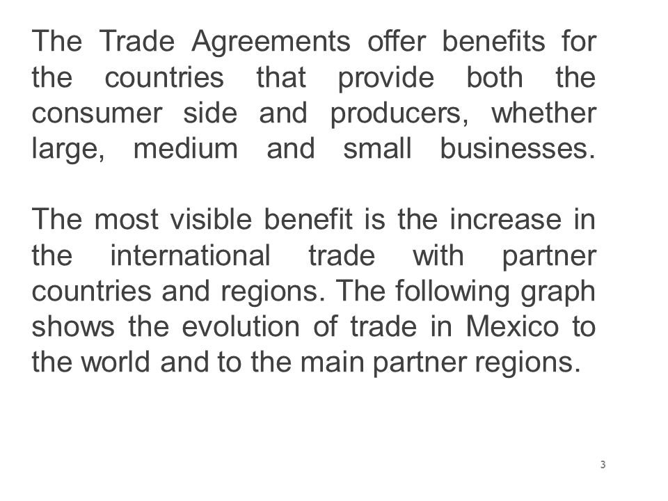 The Trade Agreements offer benefits for the countries that provide both the consumer side and producers, whether large, medium and small businesses.