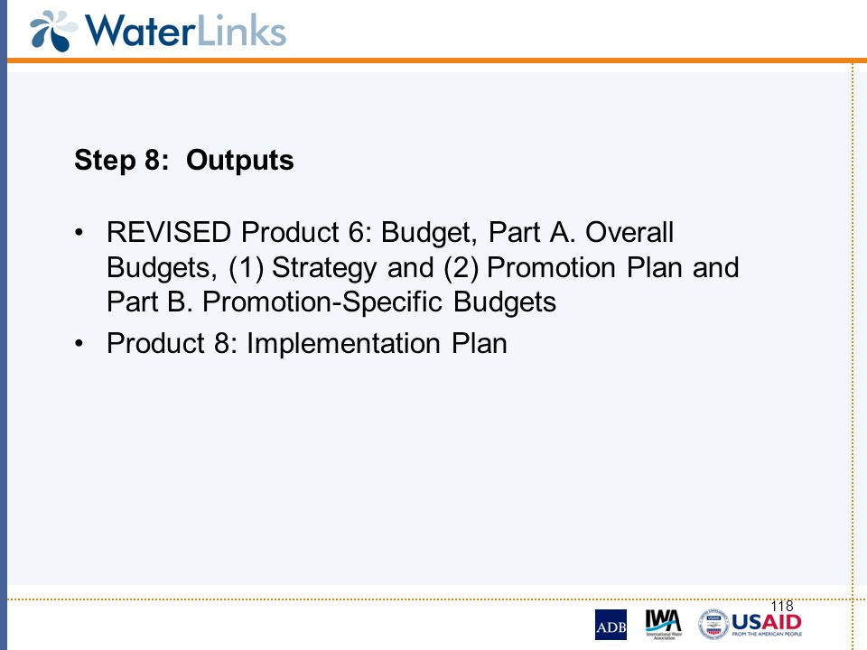Step 8: Outputs REVISED Product 6: Budget, Part A. Overall Budgets, (1) Strategy and (2) Promotion Plan and Part B. Promotion-Specific Budgets.