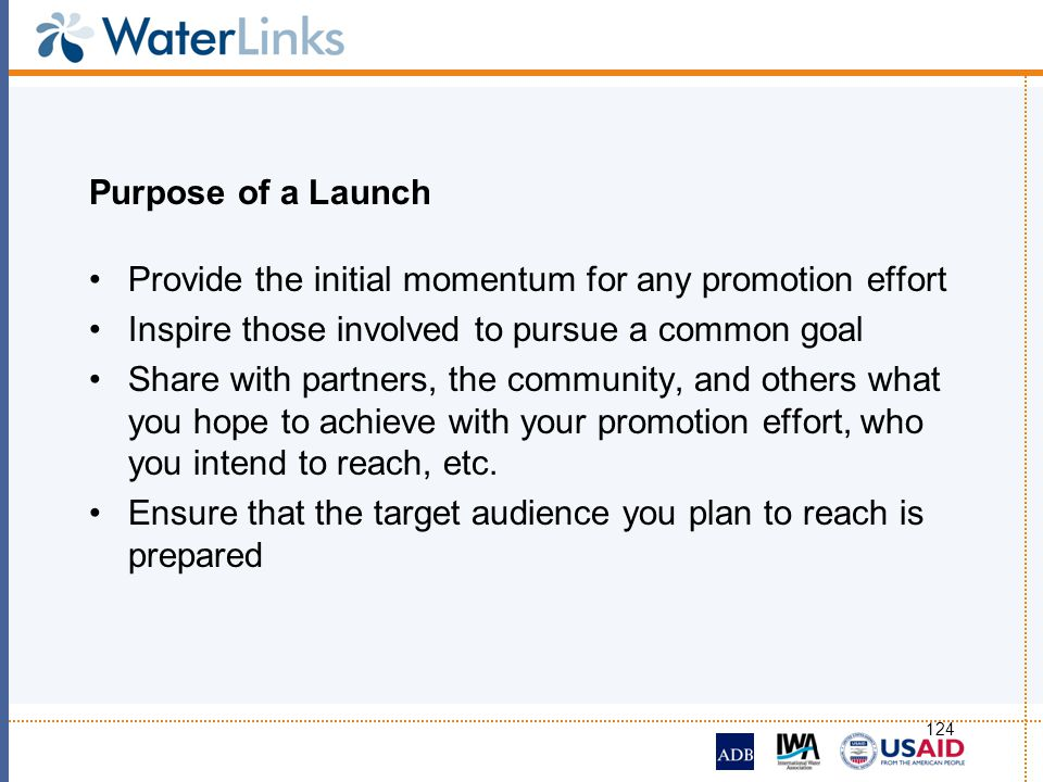 Purpose of a Launch Provide the initial momentum for any promotion effort. Inspire those involved to pursue a common goal.