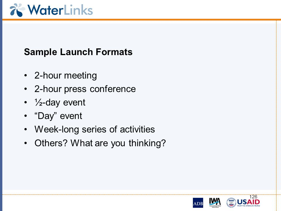 Sample Launch Formats 2-hour meeting. 2-hour press conference. ½-day event. Day event. Week-long series of activities.