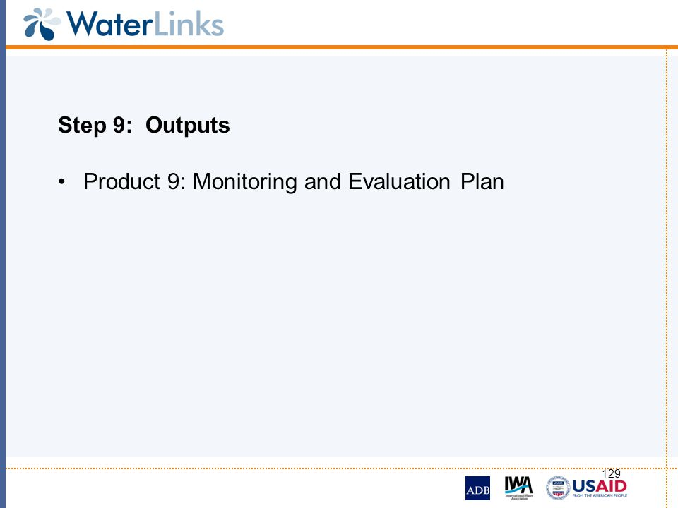 Step 9: Outputs Product 9: Monitoring and Evaluation Plan