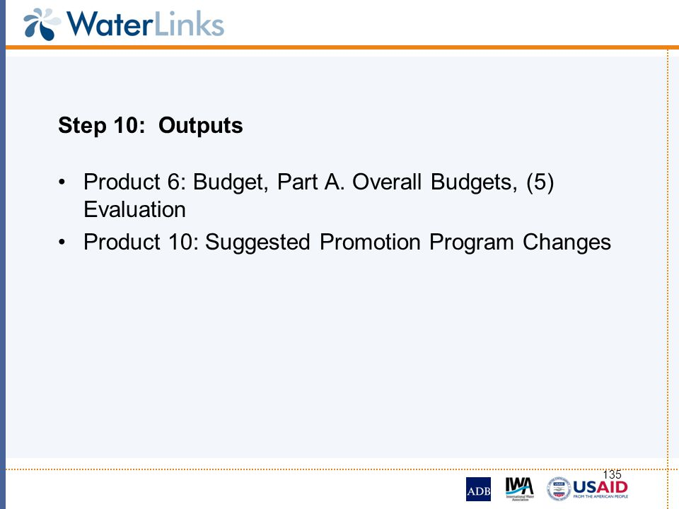 Step 10: Outputs Product 6: Budget, Part A. Overall Budgets, (5) Evaluation.