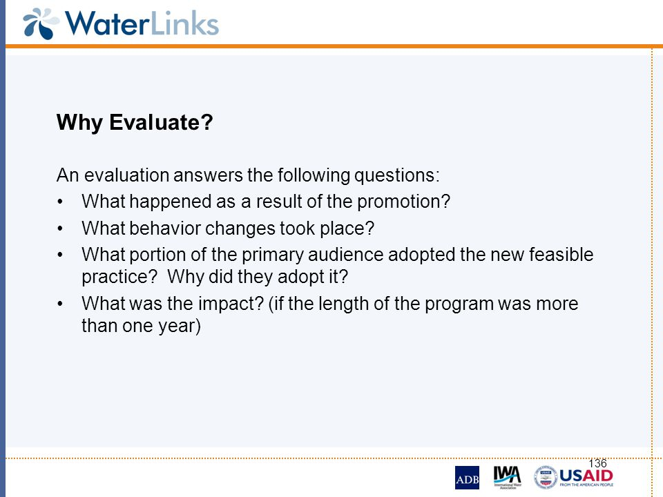 Why Evaluate An evaluation answers the following questions: