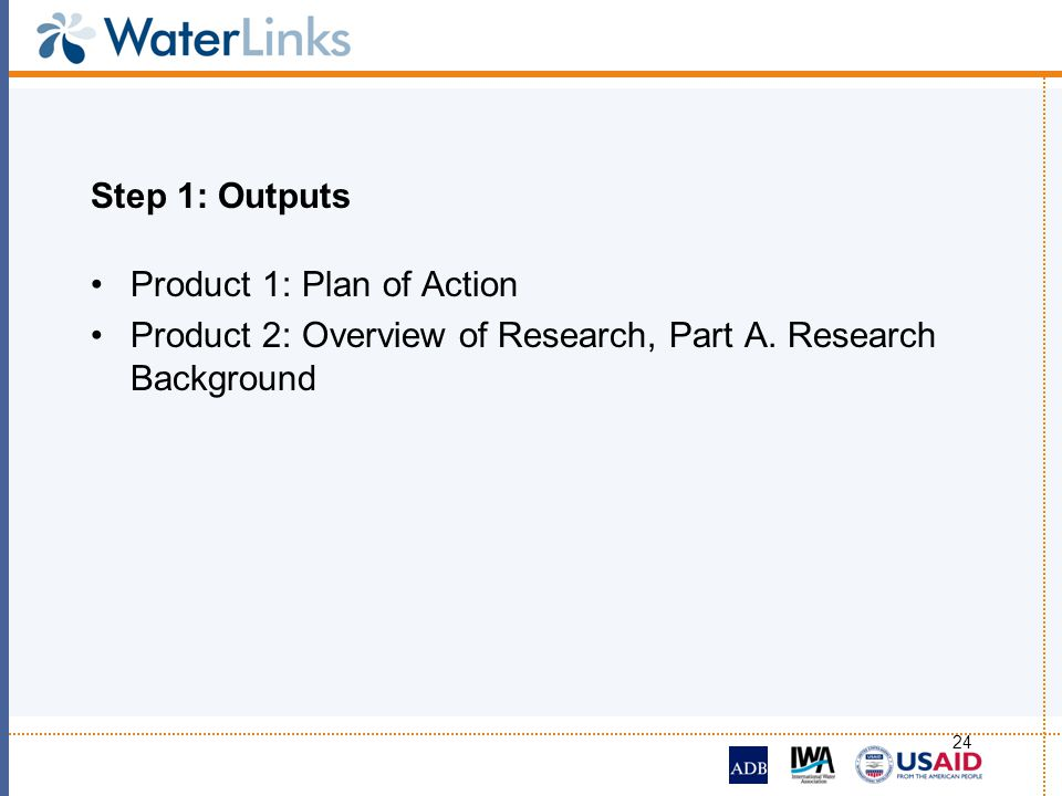 Step 1: Outputs Product 1: Plan of Action. Product 2: Overview of Research, Part A.
