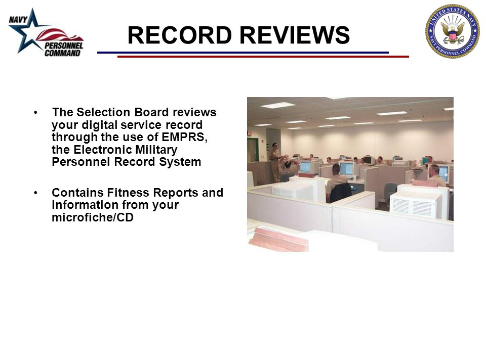 RECORD REVIEWS The Selection Board reviews your digital service record through the use of EMPRS, the Electronic Military Personnel Record System.