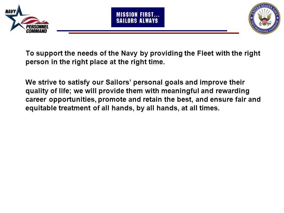 To support the needs of the Navy by providing the Fleet with the right person in the right place at the right time.