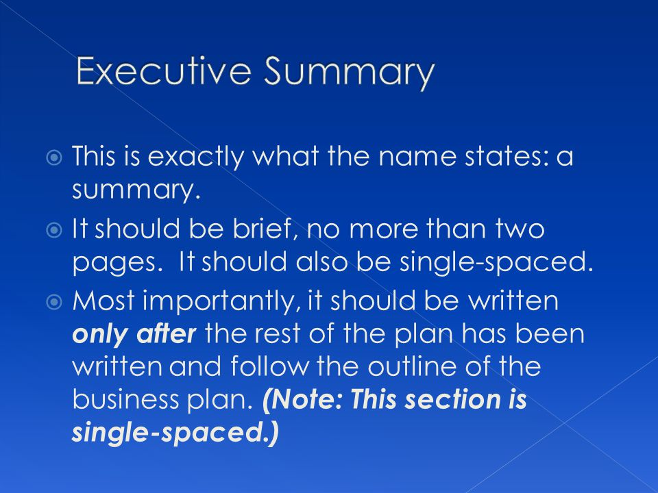 Executive Summary This is exactly what the name states: a summary.