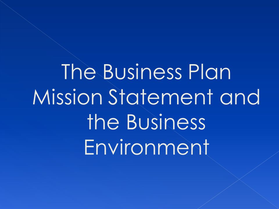 The Business Plan Mission Statement and the Business Environment