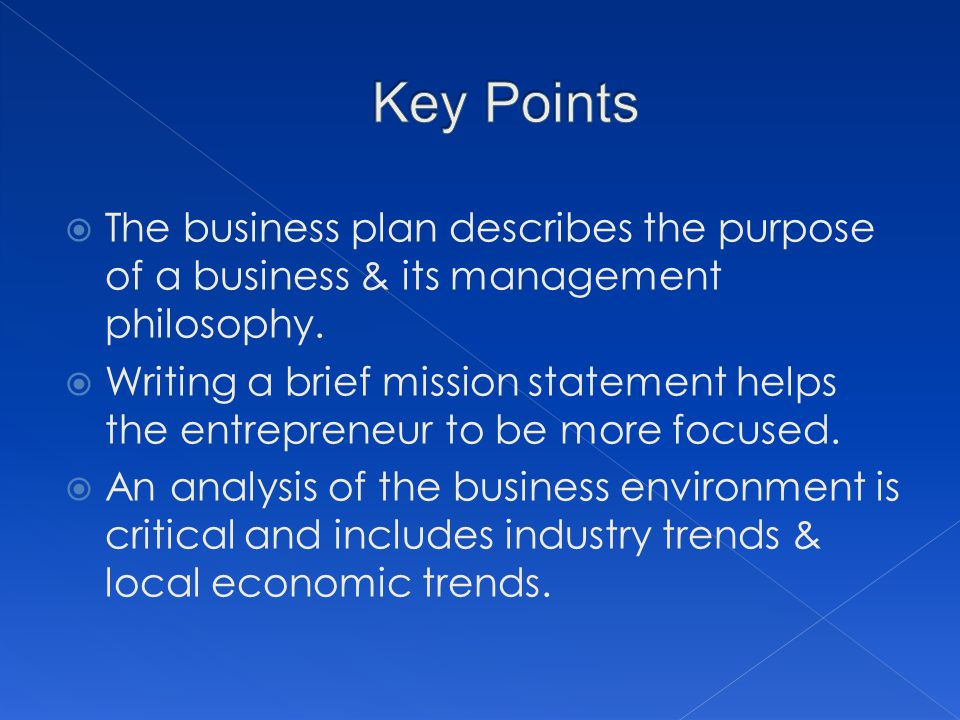 Key Points The business plan describes the purpose of a business & its management philosophy.