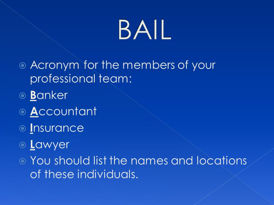 BAIL Acronym for the members of your professional team: Banker
