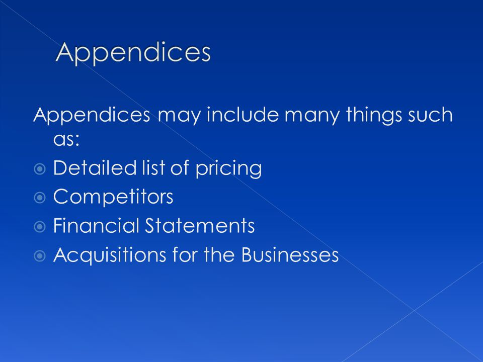 Appendices Appendices may include many things such as: