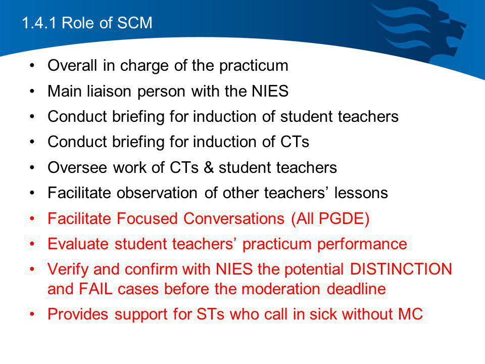 1.4.1 Role of SCM Overall in charge of the practicum. Main liaison person with the NIES. Conduct briefing for induction of student teachers.
