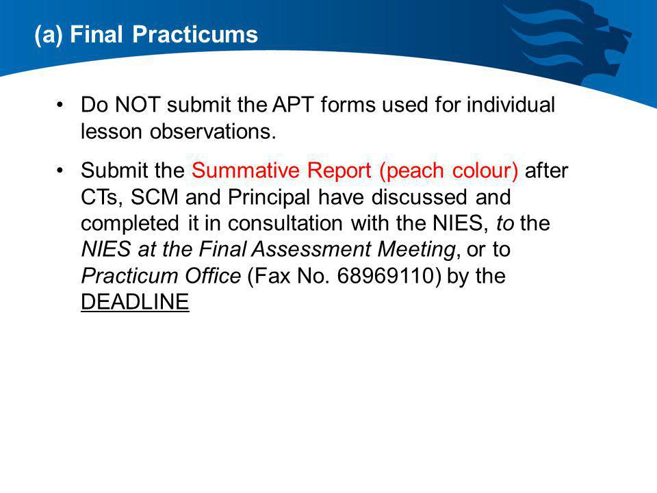 (a) Final Practicums Do NOT submit the APT forms used for individual lesson observations.