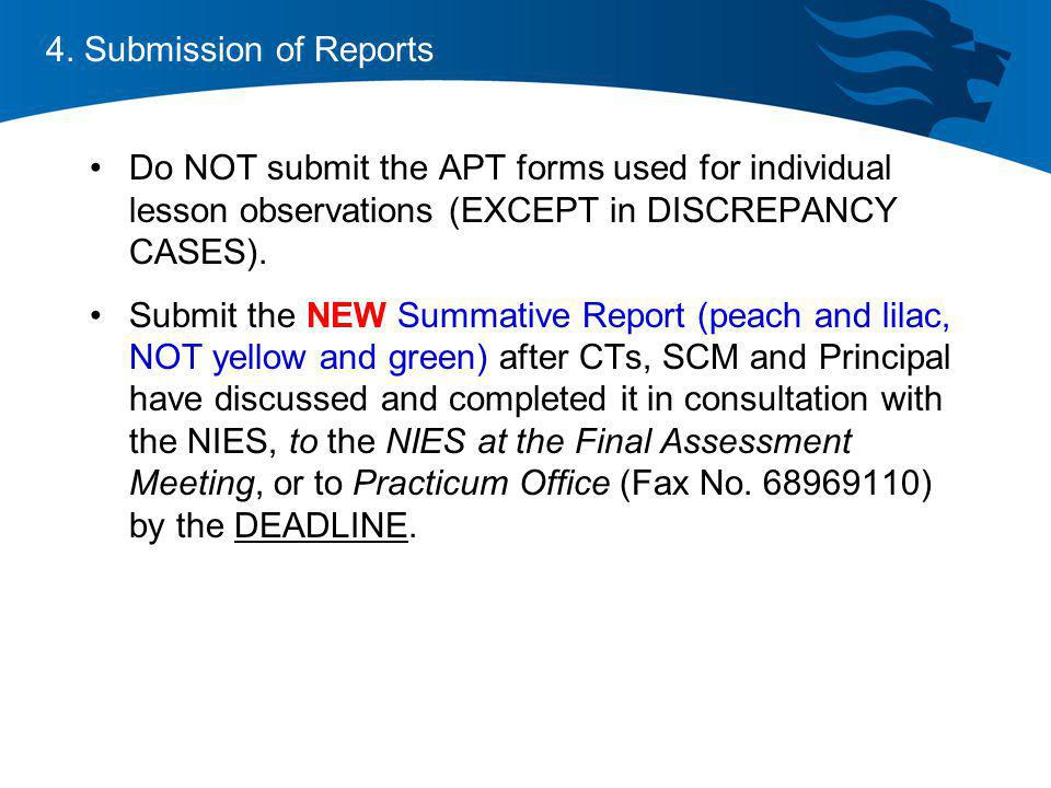 4. Submission of Reports Do NOT submit the APT forms used for individual lesson observations (EXCEPT in DISCREPANCY CASES).