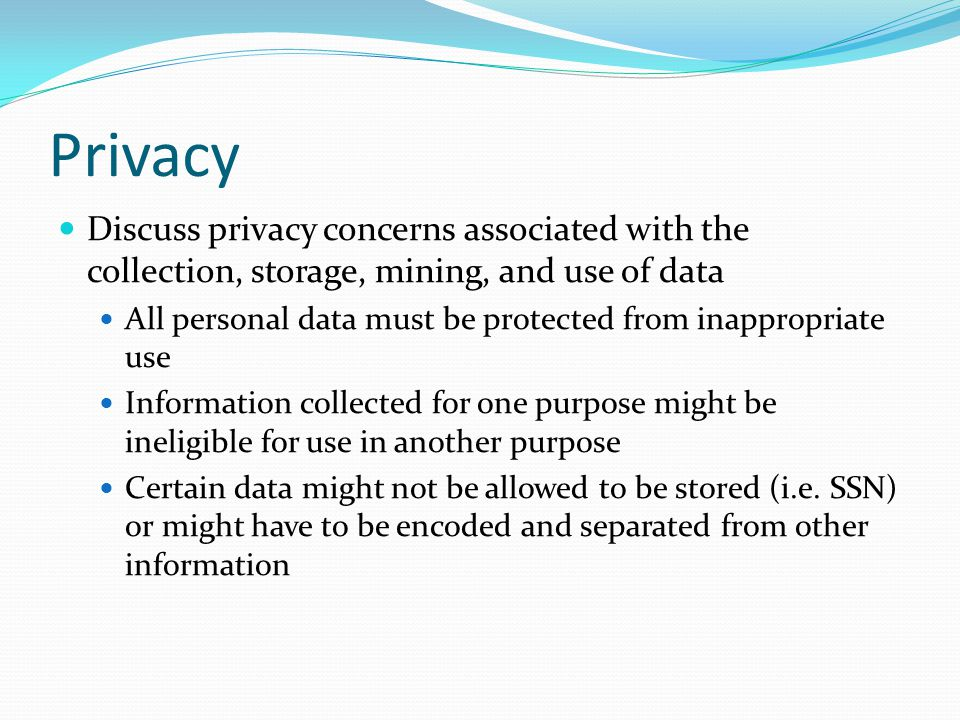 Privacy Discuss privacy concerns associated with the collection, storage, mining, and use of data.
