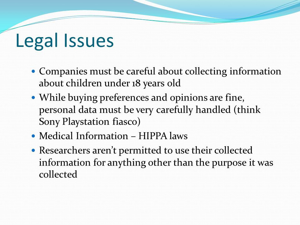 Legal Issues Companies must be careful about collecting information about children under 18 years old.