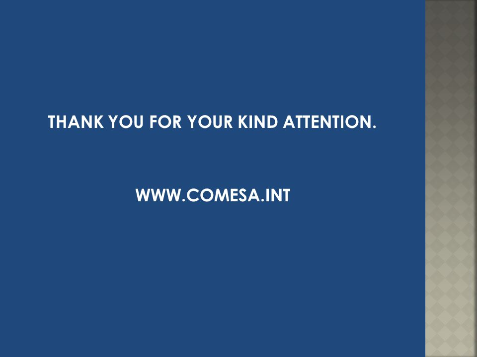 THANK YOU FOR YOUR KIND ATTENTION. WWW.COMESA.INT