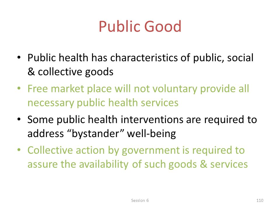 Public Good Public health has characteristics of public, social & collective goods.
