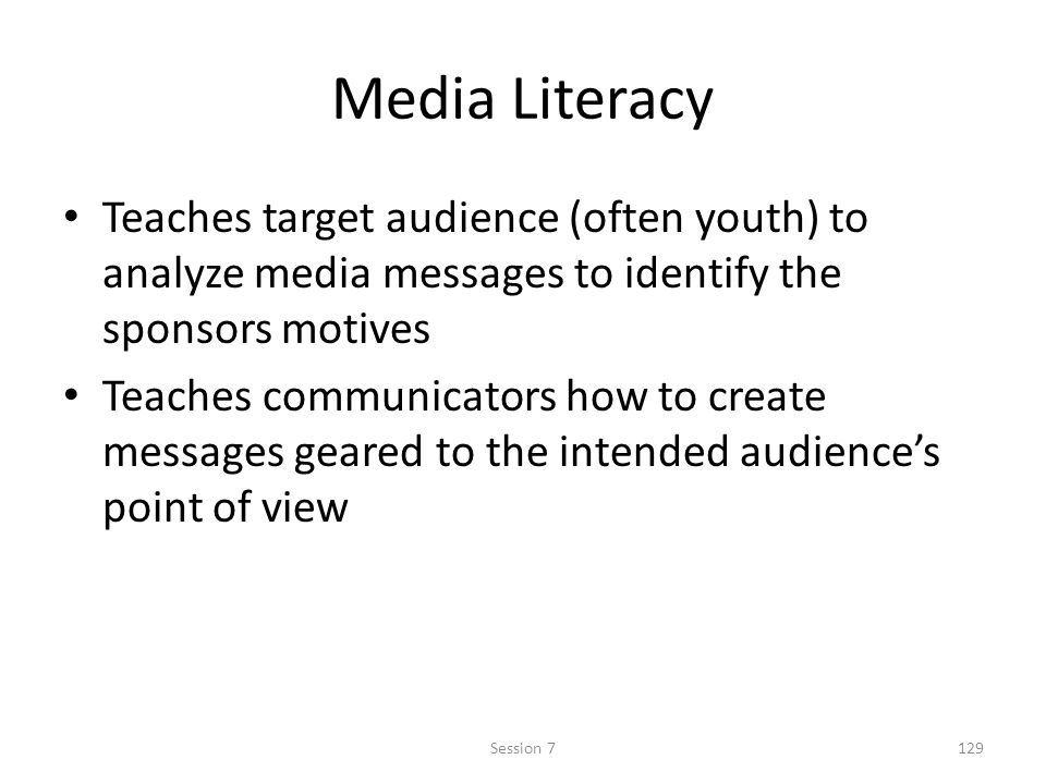 Media Literacy Teaches target audience (often youth) to analyze media messages to identify the sponsors motives.