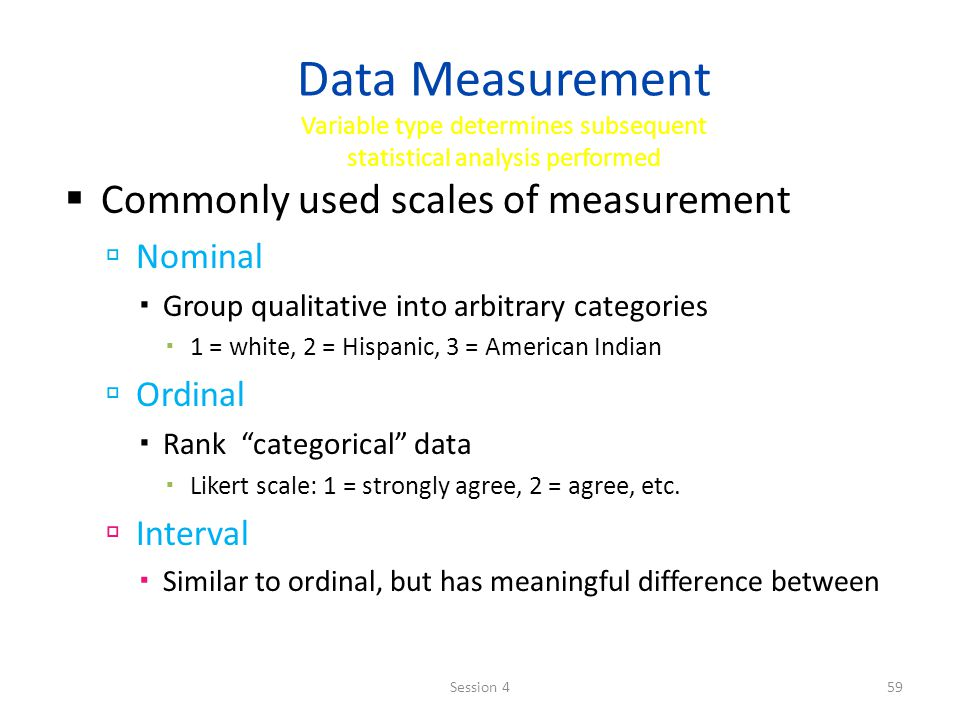 Data Measurement Variable type determines subsequent statistical analysis performed