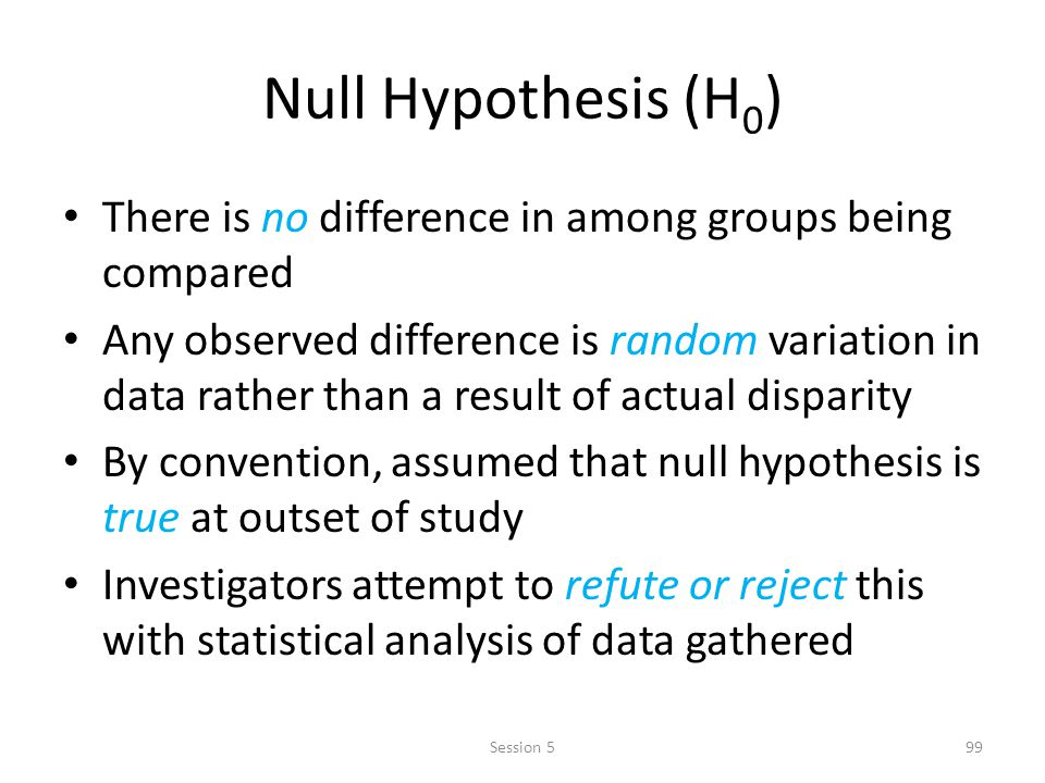Null Hypothesis (H0) There is no difference in among groups being compared.