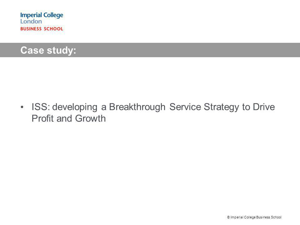 Case study: ISS: developing a Breakthrough Service Strategy to Drive Profit and Growth.