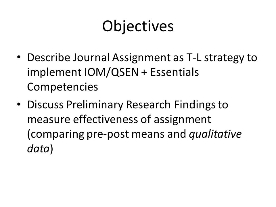 Objectives Describe Journal Assignment as T-L strategy to implement IOM/QSEN + Essentials Competencies.