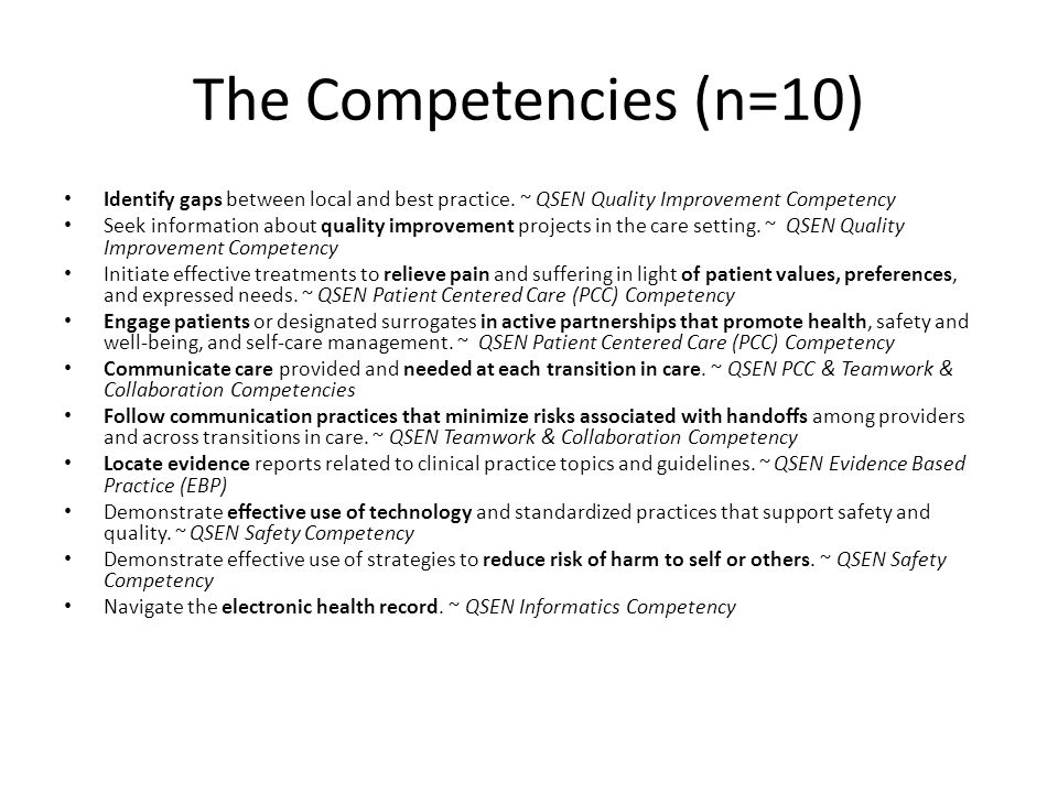 The Competencies (n=10) Identify gaps between local and best practice. ~ QSEN Quality Improvement Competency.
