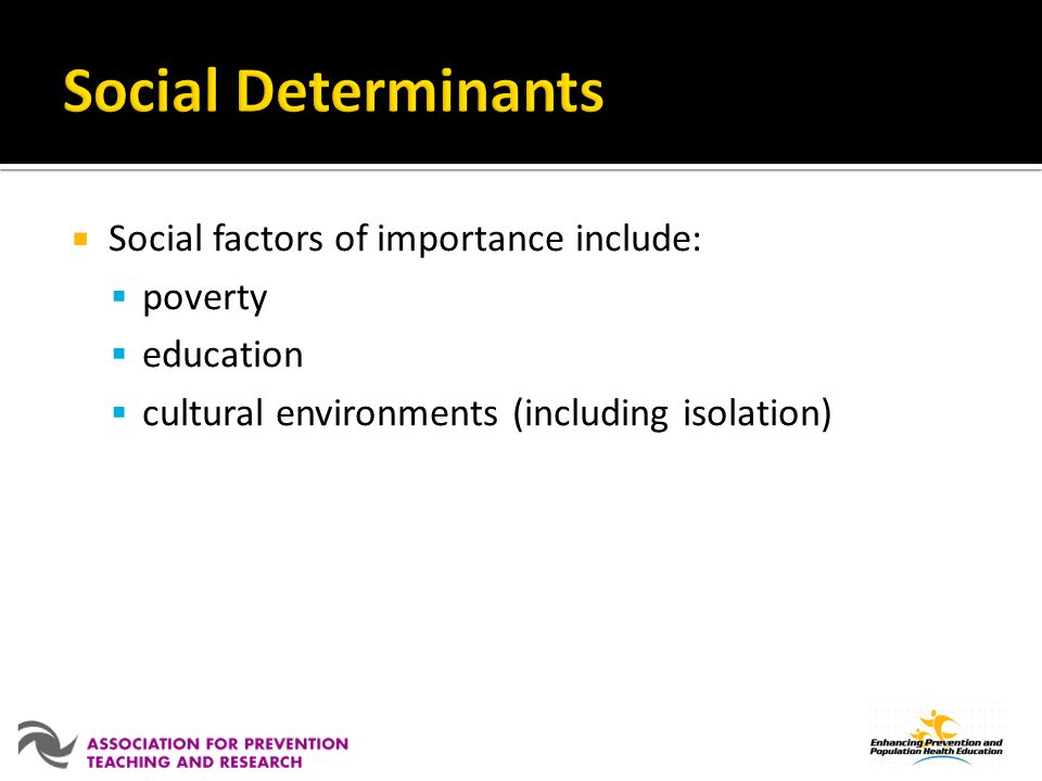 Social Determinants Social factors of importance include: poverty