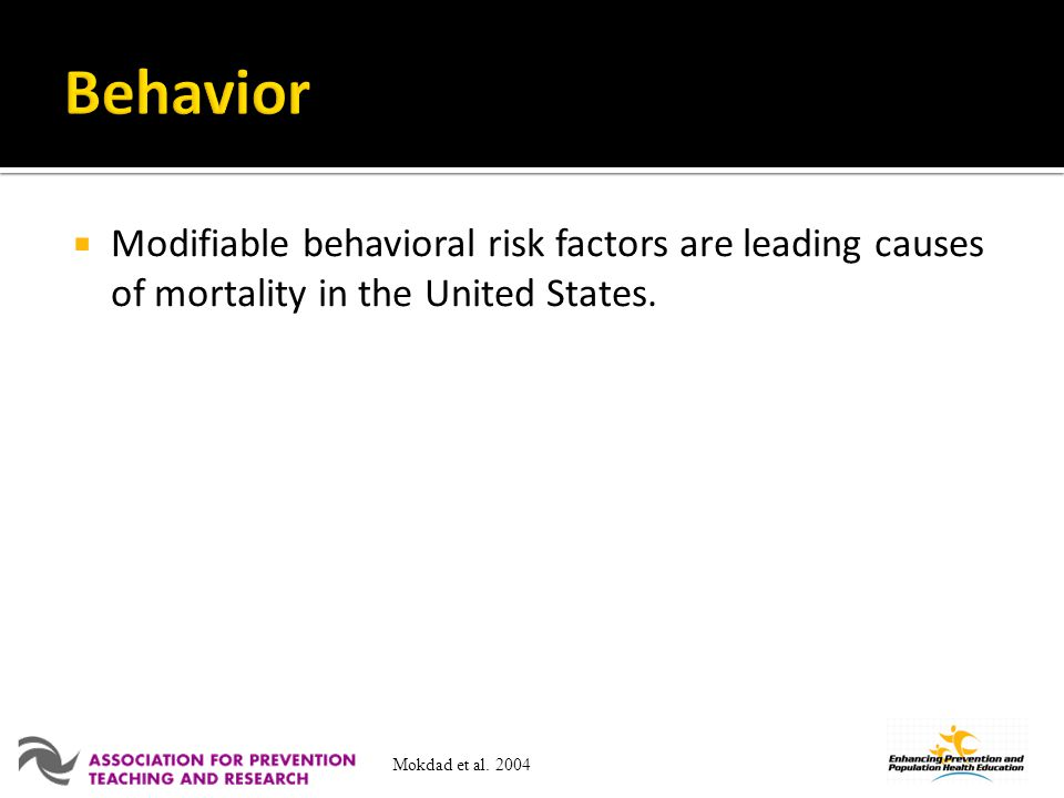 Behavior Modifiable behavioral risk factors are leading causes of mortality in the United States.