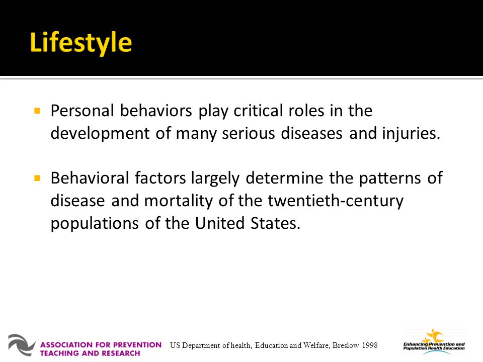Lifestyle Personal behaviors play critical roles in the development of many serious diseases and injuries.