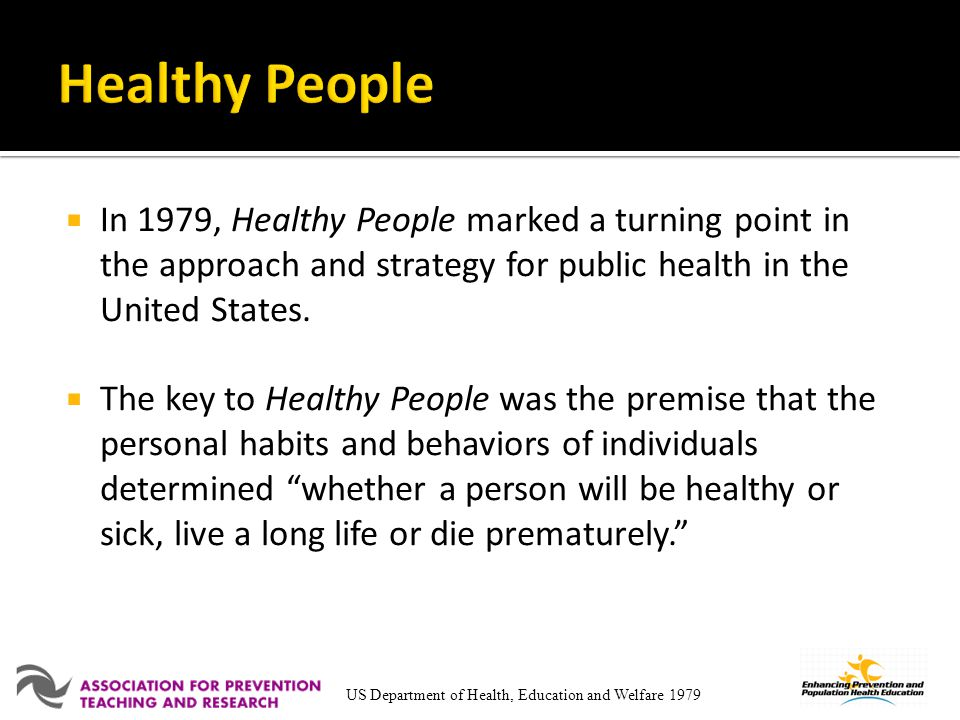 Healthy People In 1979, Healthy People marked a turning point in the approach and strategy for public health in the United States.
