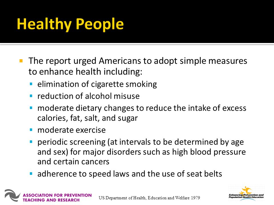 Healthy People The report urged Americans to adopt simple measures to enhance health including: elimination of cigarette smoking.