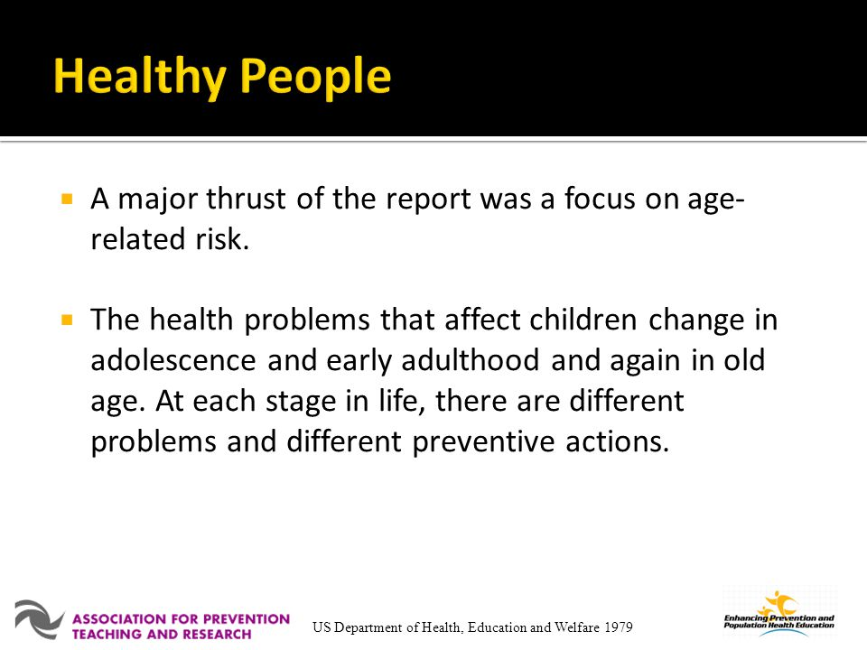Healthy People A major thrust of the report was a focus on age-related risk.