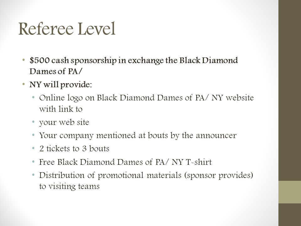 Referee Level $500 cash sponsorship in exchange the Black Diamond Dames of PA/ NY will provide: