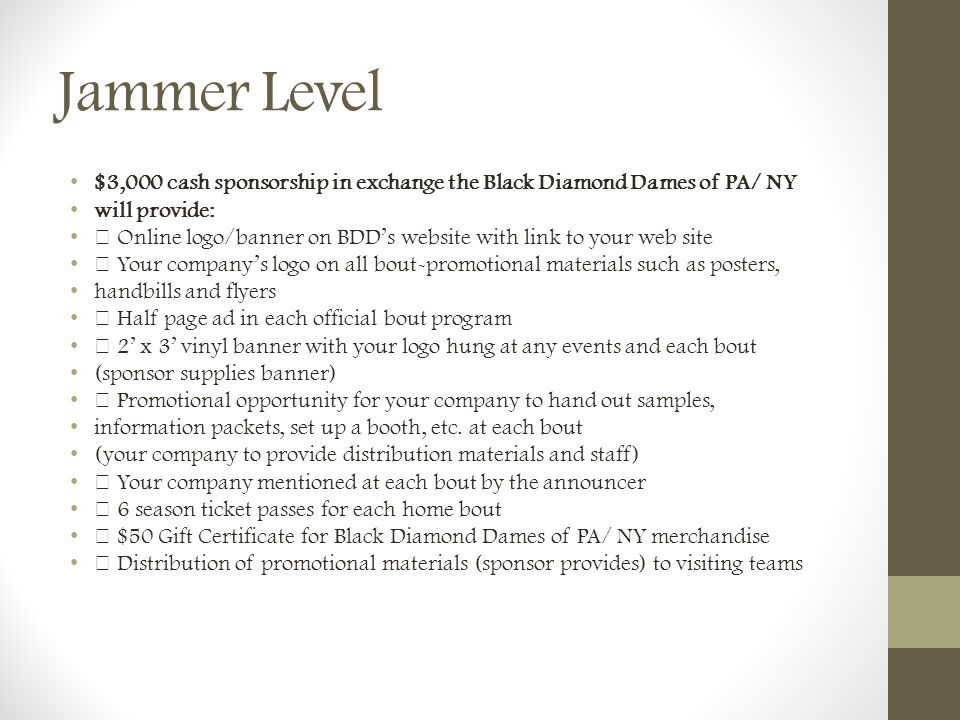Jammer Level $3,000 cash sponsorship in exchange the Black Diamond Dames of PA/ NY. will provide: