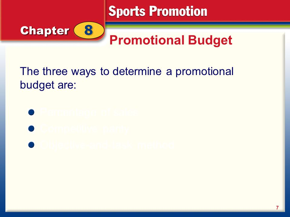 Promotional Budget The three ways to determine a promotional budget are: Percentage of sales. Competitive parity.