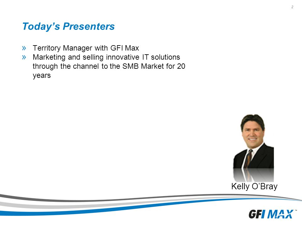 Today's Presenters Kelly O'Bray Territory Manager with GFI Max