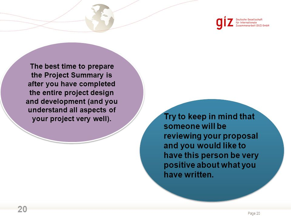 The best time to prepare the Project Summary is after you have completed the entire project design and development (and you understand all aspects of your project very well).