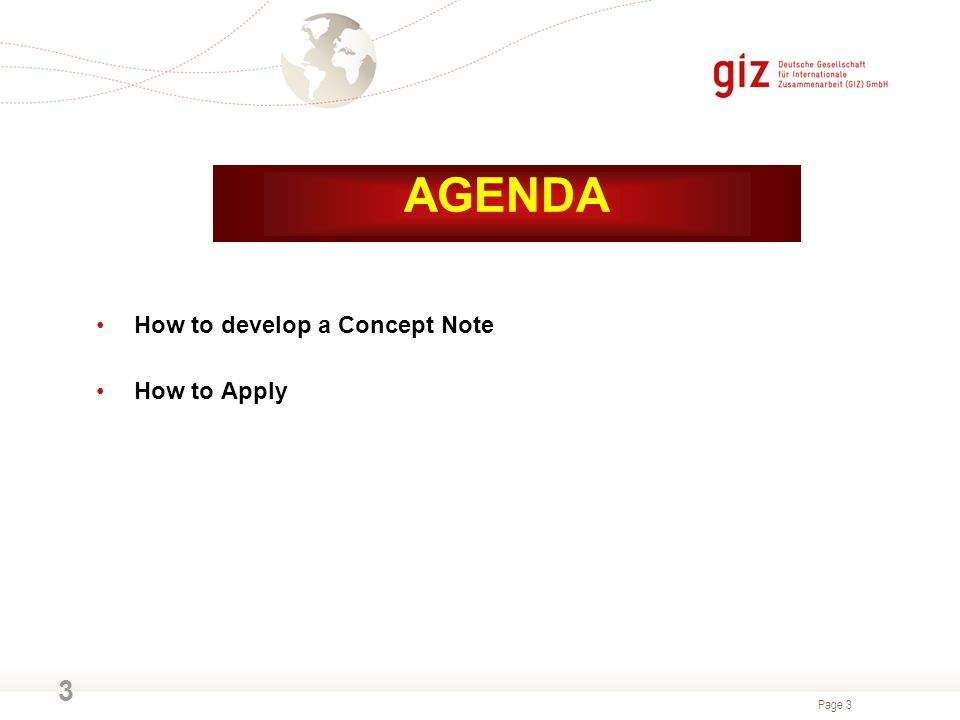 AGENDA How to develop a Concept Note How to Apply 3