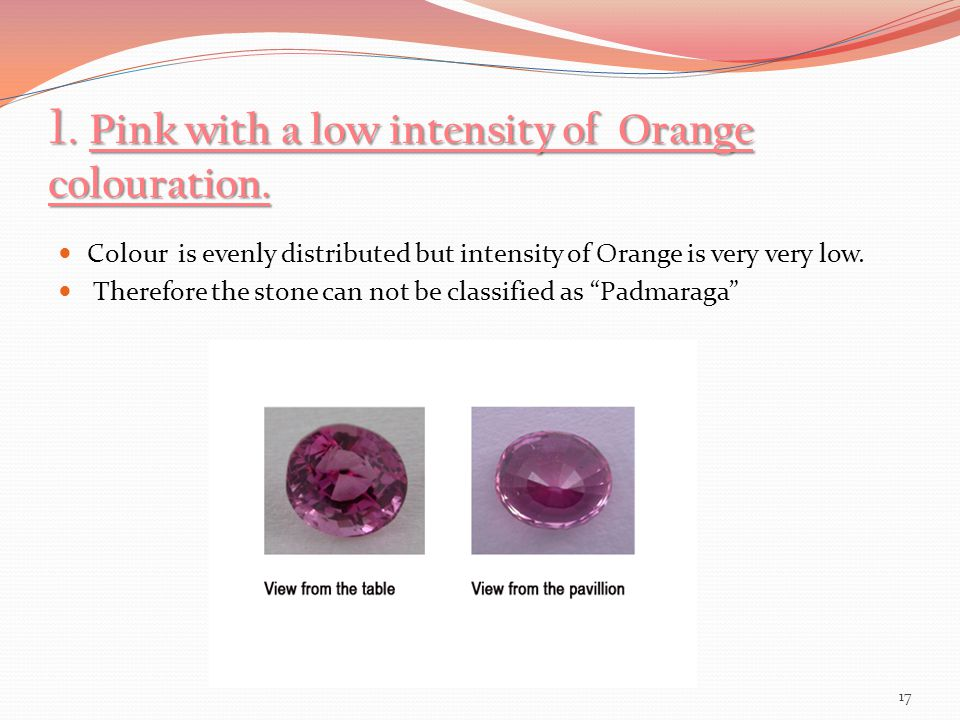 1. Pink with a low intensity of Orange colouration.
