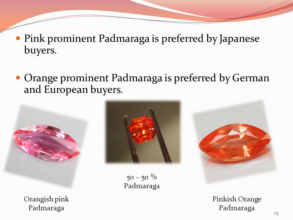 Pink prominent Padmaraga is preferred by Japanese buyers.