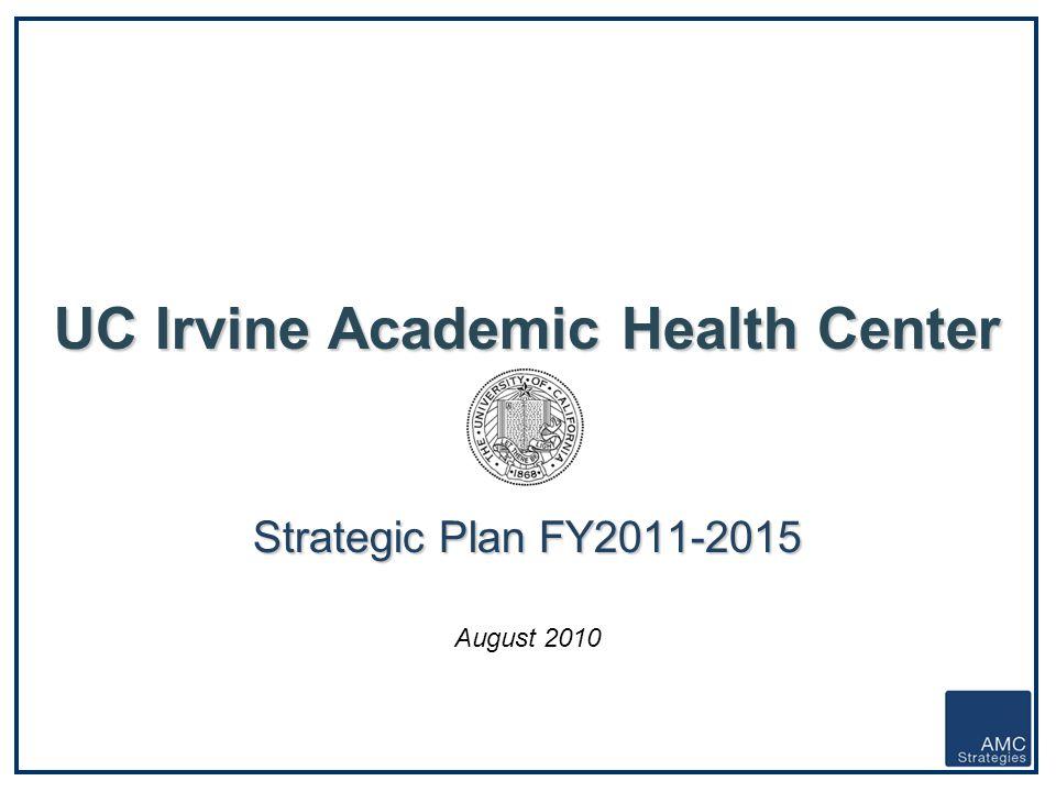 UC Irvine Academic Health Center Strategic Plan FY2011-2015 August 2010